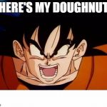 Crosseyed Goku Meme | WHERE'S MY DOUGHNUT!!! | image tagged in memes,crosseyed goku | made w/ Imgflip meme maker