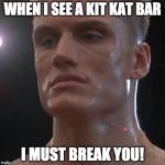 Ivan Drago | WHEN I SEE A KIT KAT BAR I MUST BREAK YOU! | image tagged in ivan drago | made w/ Imgflip meme maker