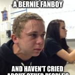 haven't told since 10 minutes | WHEN YOU'RE A BERNIE FANBOY AND HAVEN'T CRIED ABOUT OTHER PEOPLE'S OPINIONS FOR 10 MINUTES | image tagged in haven't told since 10 minutes,bernie,sanders,bernie sanders,liberal,logic | made w/ Imgflip meme maker
