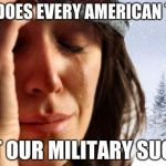 1st World Canadian Problems Meme | WHY DOES EVERY AMERICAN THINK THAT OUR MILITARY SUCKS? | image tagged in memes,1st world canadian problems | made w/ Imgflip meme maker
