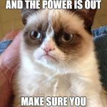 Grumpy Cat Meme | THERE IS A GAS LEAK AND THE POWER IS OUT MAKE SURE YOU USE A MATCH | image tagged in memes,grumpy cat | made w/ Imgflip meme maker