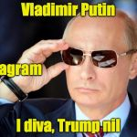 Anagram says it all | Vladimir Putin I diva, Trump nil anagram | image tagged in putin with sunglasses,anagram,trump | made w/ Imgflip meme maker