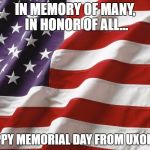 American Flag | IN MEMORY OF MANY, IN HONOR OF ALL... HAPPY MEMORIAL DAY FROM UXOINFO | image tagged in american flag | made w/ Imgflip meme maker