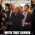 Hillary Clinton Shrugging | I DID NOT HAVE MAIL WITH THAT SERVER | image tagged in hillary clinton shrugging | made w/ Imgflip meme maker