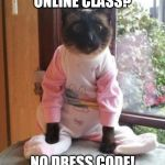 Its Stupid And I Hate Online Class No Dress Code