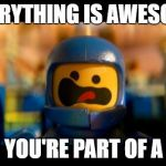 Lego movie benny | EVERYTHING IS AWESOME WHEN YOU'RE PART OF A MEME | image tagged in lego movie benny | made w/ Imgflip meme maker