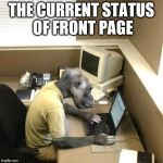 Make a monkey out of me | THE CURRENT STATUS OF FRONT PAGE | image tagged in memes,monkey business | made w/ Imgflip meme maker
