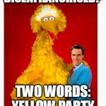 Big Bird And Mitt Romney Meme | DISENFRANCHISED? TWO WORDS: YELLOW PARTY | image tagged in memes,big bird and mitt romney | made w/ Imgflip meme maker