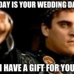 Downvoting Roman Meme | TODAY IS YOUR WEDDING DAY? I HAVE A GIFT FOR YOU | image tagged in memes,downvoting roman | made w/ Imgflip meme maker
