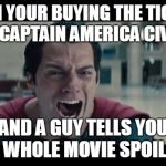 Superman Screaming | WHEN YOUR BUYING THE TICKETS TO SEE CAPTAIN AMERICA CIVIL WAR AND A GUY TELLS YOU THE WHOLE MOVIE SPOILERS | image tagged in superman screaming | made w/ Imgflip meme maker