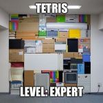 When you know you are good at making things fit | TETRIS LEVEL: EXPERT | image tagged in tetris | made w/ Imgflip meme maker