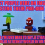 Lego Spiderman Desk, Also Alligator Memes Are Going To Take Over Soon... | MOST PEOPLE HERE ON IMGFLIP ARE POSTING THEIR PRO-GUN MEMES, WHILE I'M JUST HERE TO SAY, A 2 YEAR OLD KID GOT KILLED AT DISNEY WORLD BY AN A | image tagged in lego spiderman desk,true story,disney world,alligator,kids,pro-gun memes | made w/ Imgflip meme maker
