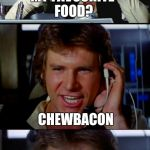 Bad Pun Han Solo | MY FAVOURITE FOOD? CHEWBACON | image tagged in bad pun han solo,memes,funny | made w/ Imgflip meme maker