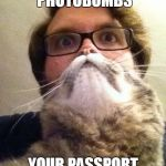 Surprised CatMan Meme | WHEN YOUR CAT PHOTOBOMBS YOUR PASSPORT PHOTO | image tagged in memes,surprised catman | made w/ Imgflip meme maker