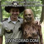 The Walking Dead Rick Grimes | When I first saw her picture and profile I was instantly smitten LIVINGDEAD.COM | image tagged in the walking dead rick grimes | made w/ Imgflip meme maker