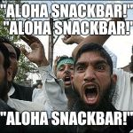 "Maybe they just want a hot dog!... | ""ALOHA SNACKBAR!""  ""ALOHA SNACKBAR!"" ""ALOHA SNACKBAR!"" 