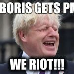 Boris Johnson | IF BORIS GETS PM... WE RIOT!!! | image tagged in boris johnson | made w/ Imgflip meme maker