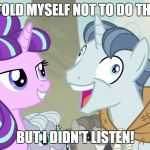 But I didn't listen - Party Favor - My Little Pony | I TOLD MYSELF NOT TO DO THIS BUT I DIDN'T LISTEN! | image tagged in but i didn't listen - party favor - my little pony | made w/ Imgflip meme maker