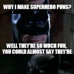 By Asgarhd! That Was Bat-sh!t-insane!(comment if you can think of any more.) | WHY I MAKE SUPERHERO PUNS? WELL THEY'RE SO MUCH FUN, YOU COULD ALMOST SAY THEY'RE SUPER SMASHING | image tagged in bad pun batman,memes,superhereos,bad puns | made w/ Imgflip meme maker