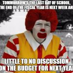 THE RAILROAD'S NEXT STOP - LYNN | TOMMORROW'S THE LAST DAY OF SCHOOL, THE END OF THE FISCAL YEAR IS NEXT WEEK AND LITTLE TO NO DISCUSSION ON THE BUDGET FOR NEXT YEAR | image tagged in ronald mcdonald trump,school,budget | made w/ Imgflip meme maker