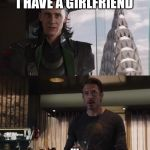 Tom Hiddleston has a girlfriend | I HAVE A GIRLFRIEND ... | image tagged in i have an army,taylor swift,loki,tom hiddleston | made w/ Imgflip meme maker