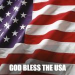 American Flag | GOD BLESS THE USA | image tagged in american flag | made w/ Imgflip meme maker