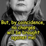 The fix-is-in Hillary | Bill should never have met with Attorney General ! But, by coincidence, no charges will be brought against me! | image tagged in hillary winking | made w/ Imgflip meme maker