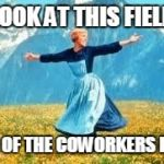 Look At All These Meme | LOOK AT THIS FIELD FULL OF THE COWORKERS I LIKE | image tagged in memes,look at all these,funny,friends,coworkers,work | made w/ Imgflip meme maker
