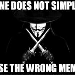 V For Vendetta Meme | ONE DOES NOT SIMPLY USE THE WRONG MEME | image tagged in memes,v for vendetta | made w/ Imgflip meme maker
