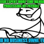 "Cereal Guys Daddy Meme | ""I WISH I SPENT MORE TIME MANUALLY PROCESSING MY PAYROLL"" SAID NO BUSINESS OWNE, EVER!! 