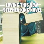 How to understand a liberal | LOVING THIS NEW STEPHEN KING NOVEL | image tagged in how to understand a liberal | made w/ Imgflip meme maker