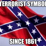 Confederate Flag | TERRORIST SYMBOL SINCE 1861 | image tagged in confederate flag | made w/ Imgflip meme maker