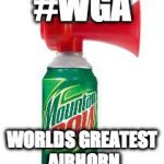 mlg air horn | #WGA WORLDS GREATEST AIRHORN | image tagged in mlg air horn | made w/ Imgflip meme maker