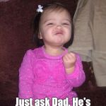 Success Kid Girl Meme | Ever want to have a friend over? Just ask Dad. He's more likely to say yes than Mom. | image tagged in memes,success kid girl | made w/ Imgflip meme maker