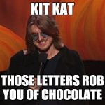 Mitch Hedberg | KIT KAT THOSE LETTERS ROB YOU OF CHOCOLATE | image tagged in mitch hedberg | made w/ Imgflip meme maker