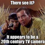 So... They didn't know they were being filmed? | There see it? It appears to be a 20th century TV camera | image tagged in spock and kirk,memes,star trek | made w/ Imgflip meme maker