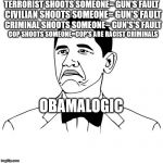 Not Bad Obama Meme | TERRORIST SHOOTS SOMEONE= GUN'S FAULT CIVILIAN SHOOTS SOMEONE= GUN'S FAULT CRIMINAL SHOOTS SOMEONE= GUN'S'S FAULT COP SHOOTS SOMEONE=COP'S A | image tagged in memes,not bad obama | made w/ Imgflip meme maker
