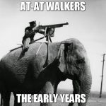 Elephant AT-AT Walker | AT-AT WALKERS THE EARLY YEARS | image tagged in elephant,star wars,machine gun,machine gunner,calvary,the empire strikes back | made w/ Imgflip meme maker