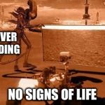 The reason why there's no life signs on Mars | MARS ROVER STILL FINDING NO SIGNS OF LIFE | image tagged in mars,memes | made w/ Imgflip meme maker