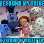 I've Found My Tribe | I'VE FOUND MY TRIBE... THE ISLAND OF MISFIT TOYS | image tagged in island of misfit toys,tribe,found my tribe,misfits,broken,welcome | made w/ Imgflip meme maker