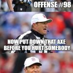 Bad Pun Ed Hochuli | CHOP BLOCK ON THE OFFENSE #98 NOW PUT DOWN THAT AXE BEFORE YOU HURT SOMEBODY | image tagged in bad pun ed hochuli | made w/ Imgflip meme maker