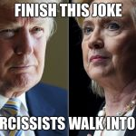 This could be fun :) | FINISH THIS JOKE TWO NARCISSISTS WALK INTO A BAR.... | image tagged in trump hillary,election 2016,memes,funny,narcissist | made w/ Imgflip meme maker