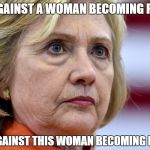 Hillary Clinton Bags | I'M NOT AGAINST A WOMAN BECOMING PRESIDENT I'M JUST AGAINST THIS WOMAN BECOMING PRESIDENT! | image tagged in hillary clinton bags | made w/ Imgflip meme maker