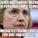 Clinton Emails | CLAIMS NO COUNTRY HACKED HER PERSONAL EMAIL SERVER.. IMMEDIATELY BLAMES RUSSIA FOR DNC EMAIL HACK!! | image tagged in hillary clinton bags,dnc,hillary emails,hackers | made w/ Imgflip meme maker