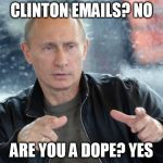 Clinton emails? No | CLINTON EMAILS? NO ARE YOU A DOPE? YES | image tagged in pun putin,hillary clinton,hillary clinton emails,russia blood doping,donald trump | made w/ Imgflip meme maker