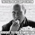 putin popcorn | THE FALL OF HILLARY CLINTON BROUGHT TO YOU BY WIKILEAKS | image tagged in putin popcorn | made w/ Imgflip meme maker