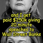 'Dedication' to 'public service' | I've been dedicated to public service and I get paid $250k giving 20 minute speeches to Wall Street Banks | image tagged in hillary winking | made w/ Imgflip meme maker