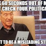 maury povich | I TOOK 60 SECONDS OUT OF MY DAY TO FACT CHECK YOUR POLITICAL MEME I FOUND IT TO BE A MISLEADING STRAWMAN | image tagged in maury povich | made w/ Imgflip meme maker
