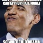 obama mah niggah | ARTICLE 1, SECTION 9 , OF THE US CONSTITUTION SAYS THAT ONLY CONGRESS CAN APPROPRIATE MONEY SO WHERE DID OBAMA STEAL 400 MILLION DOLLARS FRO | image tagged in obama mah niggah | made w/ Imgflip meme maker