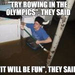 "Laundry Viking Meme | ""TRY ROWING IN THE OLYMPICS"", THEY SAID ""IT WILL BE FUN"", THEY SAID 
